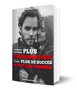 Vous souhaitez devenir plus charismatique et avoir plus de succès avec les femmes?